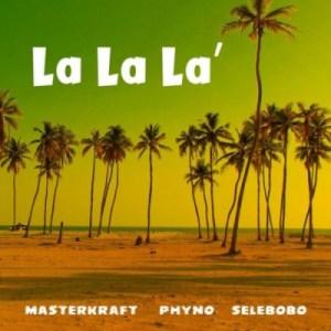 Masterkraft - La La La ft. Phyno, Selebobo